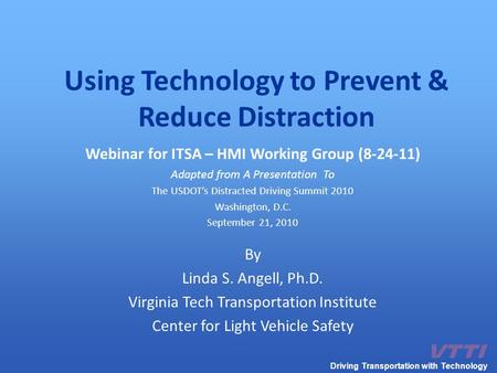 Using Technology to Prevent & Reduce Distraction Webinar for ITSA – HMI Working Group (8-24-11) Adapted from A Presentation To The USDOT's Distracted Driving.
