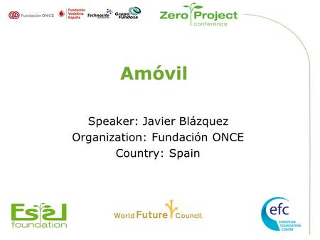 Amóvil Speaker: Javier Blázquez Organization: Fundación ONCE Country: Spain.
