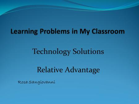 Technology Solutions Relative Advantage Rosa Sangiovanni.