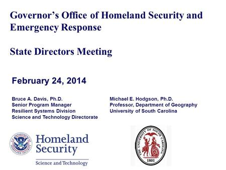 Governor's Office of Homeland Security and Emergency Response State Directors Meeting February 24, 2014 Bruce A. Davis, Ph.D. Senior Program Manager Resilient.