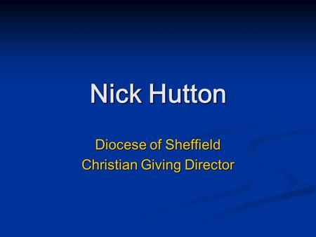Nick Hutton Diocese of Sheffield Christian Giving Director.