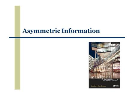 Asymmetric Information. 2 (c) 1999-2007, I.P.L. Png & D.E. Lehman Outline  imperfect information  adverse selection  appraisal  screening  signaling.