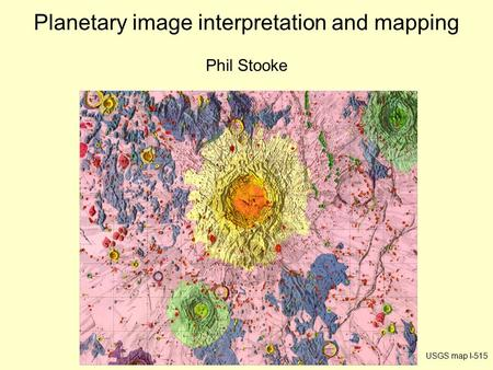 Planetary image interpretation and mapping Phil Stooke USGS map I-515.