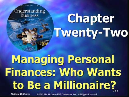 McGraw-Hill/Irwin © 2002 The McGraw-Hill Companies, Inc., All Rights Reserved. 22-1 ChapterTwenty-Two Managing Personal Finances: Who Wants to Be a Millionaire?