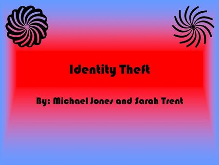 Identity Theft By: Michael Jones and Sarah Trent.