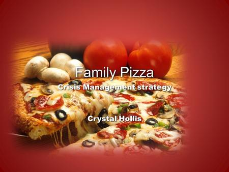 Family Pizza Crisis Management strategy Crystal Hollis.
