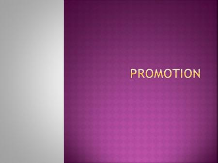  PROMOTION is letting people know about products and services in a positive way so they will want to make a purchase.