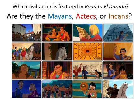 Which civilization is featured in Road to El Dorado? Are they the Mayans, Aztecs, or Incans?