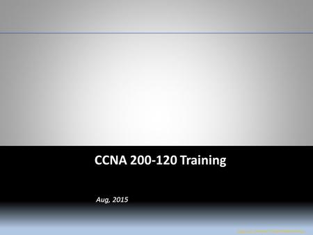 W&L Page 1 CCNA 200-120 CCNA 200-120 Training Jose Luis Flores / Amel Walkinshaw Aug, 2015.
