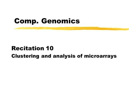 Comp. Genomics Recitation 10 Clustering and analysis of microarrays.