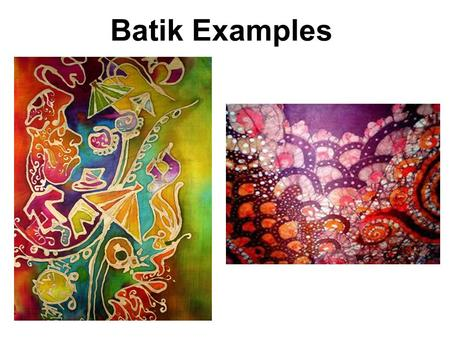 Batik Examples. A warm up for Batik 1) Using white crayon, create a drawing with pattern. Press hard. 2) Go over it with a light wash of watercolor.