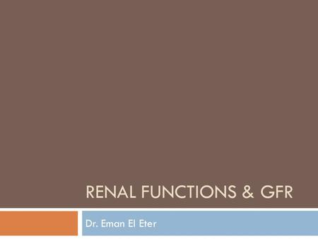 RENAL FUNCTIONS & GFR Dr. Eman El Eter. What are the functions of the kidney?  Regulation of water and electrolyte balance.  Regulation of body fluid.