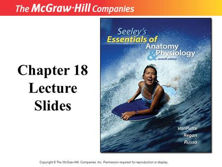 Copyright © The McGraw-Hill Companies, Inc. Permission required for reproduction or display. Chapter 18 Lecture Slides.