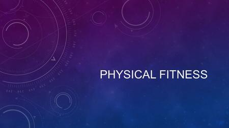PHYSICAL FITNESS. TARGET HEART RATE The heart rate you plan to achieve during a workout.