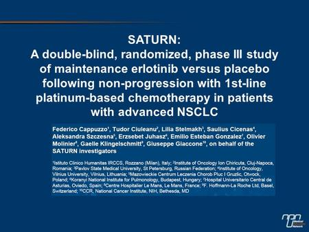 SATURN: A double-blind, randomized, phase III study of maintenance erlotinib versus placebo following non-progression with 1st-line platinum-based chemotherapy.