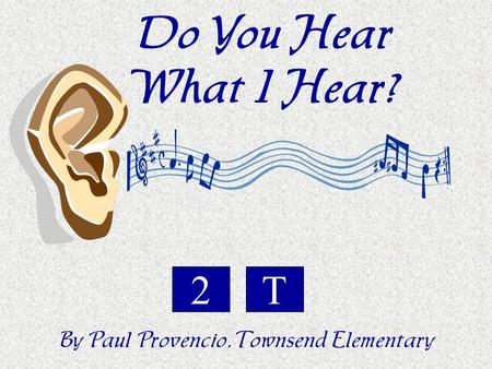 Do You Hear What I Hear? By Paul Provencio, Townsend Elementary T2.