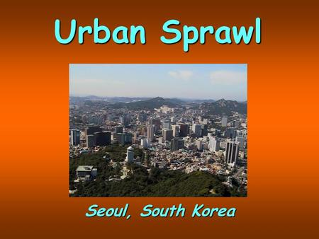 Urban Sprawl Seoul, South Korea.