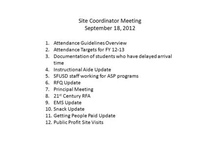Site Coordinator Meeting September 18, 2012 1.Attendance Guidelines Overview 2.Attendance Targets for FY 12-13 3.Documentation of students who have delayed.