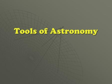 Tools of Astronomy. Telescopes  Most collect and focus light.  Two types- 1. optical 2. radio 2. radio.