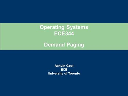 Operating Systems ECE344 Ashvin Goel ECE University of Toronto Demand Paging.