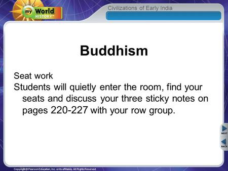 Civilizations of Early India Copyright © Pearson Education, Inc. or its affiliates. All Rights Reserved. Buddhism Seat work Students will quietly enter.