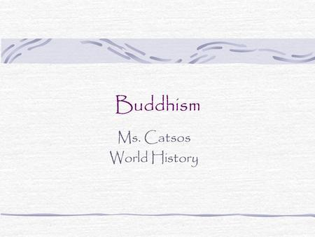 Buddhism Ms. Catsos World History. Buddhism… A 2500 year old tradition that began in India and spread and diversified throughout Asia A philosophy, religion,