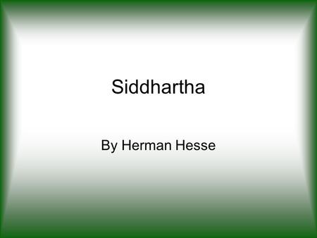 Siddhartha By Herman Hesse. Siddhartha Has Brahmin (Hindu) heritage Masters Samanas' skills Admires the teachings of Gotama (Buddha) Friends, family,