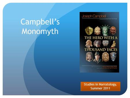Studies in Narratology, Summer 2011 Campbell's Monomyth.