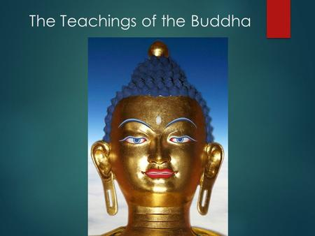 The Teachings of the Buddha. What is Buddhism?  Buddhism is a major world religion.  It is the 4 th largest religion of the world, and has about 300,000,000.