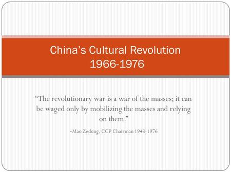 """The revolutionary war is a war of the masses; it can be waged only by mobilizing the masses and relying on them."" - Mao Zedong, CCP Chairman 1943-1976."