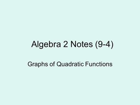 Algebra 2 Notes (9-4) Graphs of Quadratic Functions.