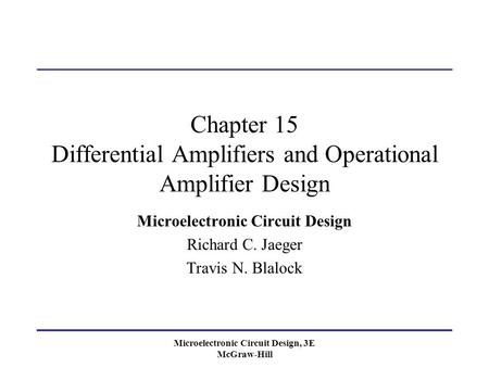 Microelectronic Circuit Design, 3E McGraw-Hill Chapter 15 Differential Amplifiers and Operational Amplifier Design Microelectronic Circuit Design Richard.