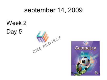 September 14, 2009 Week 2 Day 5. An informal Introduction to Geometry.