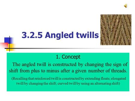 3.2.5 Angled twills 1. Concept The angled twill is constructed by changing the sign of shift from plus to minus after a given number of threads. (Recalling.