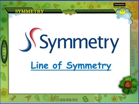 Line of Symmetry Symmetry with Two Lines Symmetry with Three or more Lines Identify number of lines of Symmetry Topics More Examples Examples.