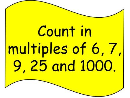 Count in multiples of 6, 7, 9, 25 and 1000.. Count backwards through zero to include negative numbers.