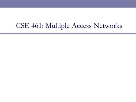 CSE 461: Multiple Access Networks. This Lecture  Key Focus: How do multiple parties share a wire?  This is the Medium Access Control (MAC) portion of.