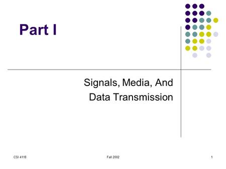 CSI 4118Fall 20021 Part I Signals, Media, And Data Transmission.