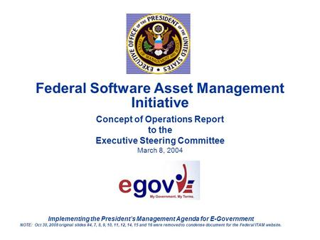 Federal Software Asset Management Initiative Concept of Operations Report to the Executive Steering Committee March 8, 2004 Implementing the President's.