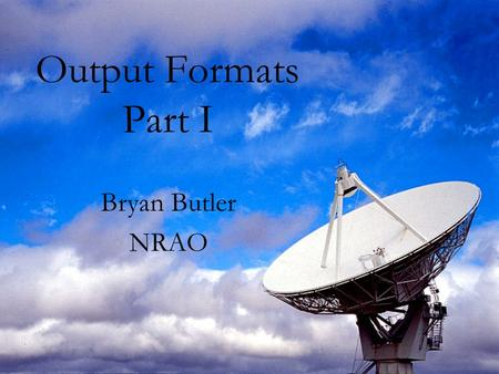 Output Formats Part I Bryan Butler NRAO. 2006-Oct-31EVLA Correlator f2f2 Overview 2 types of data: –Monitor data - of interest to engineers and system.