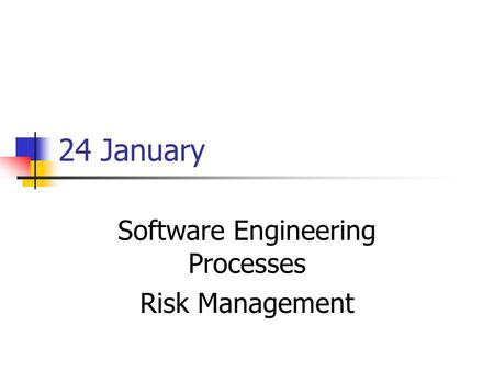 24 January Software Engineering Processes Risk Management.