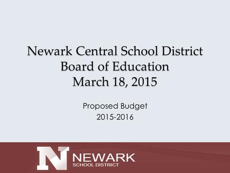 Newark Central School District Board of Education March 18, 2015 Proposed Budget 2015-2016.