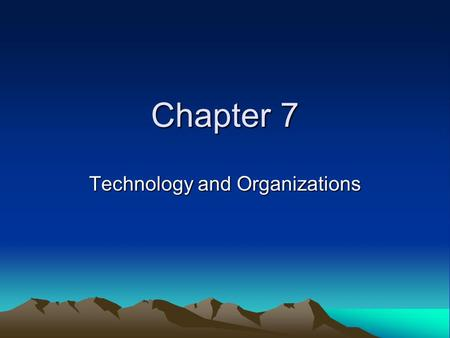 Chapter 7 Technology and Organizations. Social Construction of Technology 1) Technology – application of knowledge and skill for practical purposes: Physical.