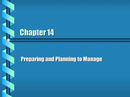 Chapter 14 Preparing and Planning to Manage. What is a Manager b coordinate on a daily basis peoplepeople processesprocesses other resourcesother resources.