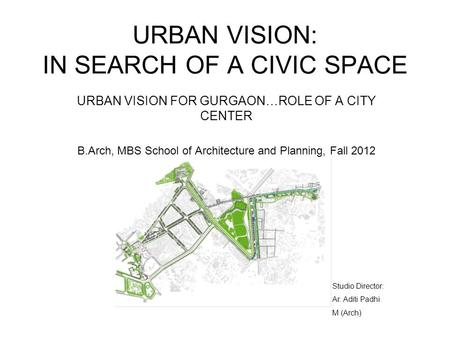URBAN VISION: IN SEARCH OF A CIVIC SPACE