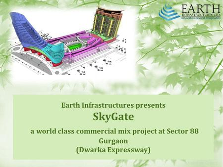 Earth Infrastructures presents SkyGate a world class commercial mix project at Sector 88 Gurgaon (Dwarka Expressway)