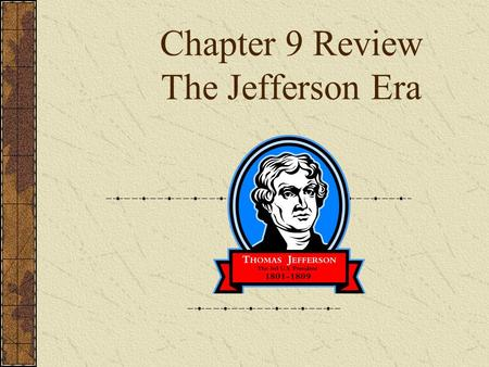 Chapter 9 Review The Jefferson Era. 1. Election of 1800 – Federalist candidate – John Adams 2. Democratic Republican – Thomas Jefferson 3. The House of.