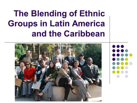 The Blending of Ethnic Groups in Latin America and the Caribbean