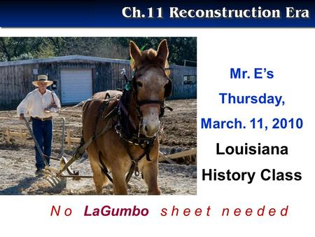 Mr. E's Thursday, March. 11, 2010 Louisiana History Class N o LaGumbo s h e e t n e e d e d.