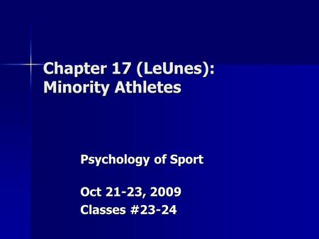 Chapter 17 (LeUnes): Minority Athletes Psychology of Sport Oct 21-23, 2009 Classes #23-24.